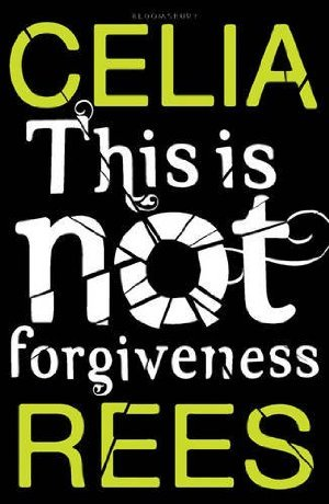 This is Not Forgiveness – Celia Rees